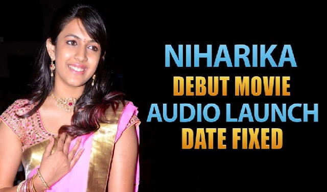 Niharika's Movie Gets Audio Launch and Release Date