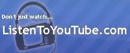 http://www.listentoyoutube.com/