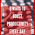 8 Ways to boost your productivity every day