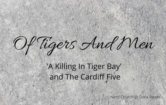 'Of Tigers And Men: 'A Killing In Tiger Bay' and The Cardiff Five' against a grey stone background