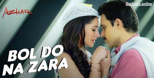 Bol Do Na Zara Lyrics | Azhar