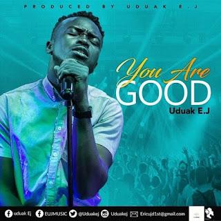 Uduak EJ - You Are Good