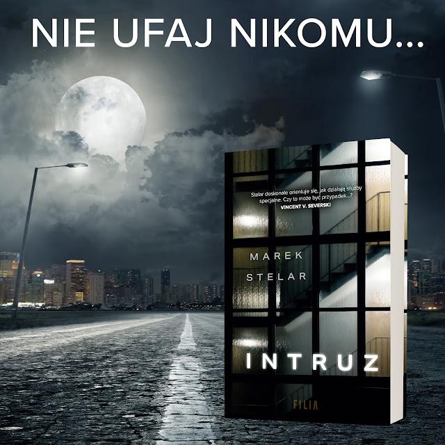ZAPOWIEDŹ WYDAWNICZA: Wydawnictwo Filia: Marek Stelar - Intruz