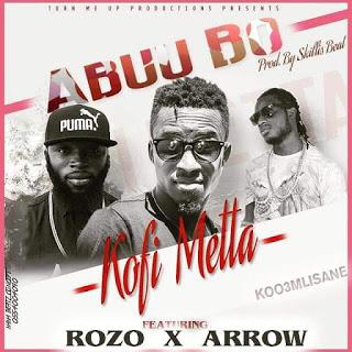 Kofi Metta Ft. Rozo X Arrow - Abuubo (Prod By SkillisBeatz)