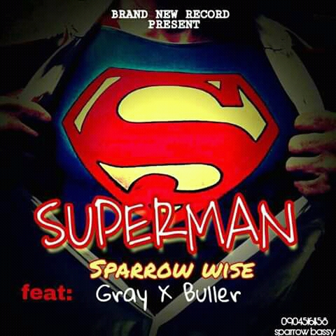 MUSIC: Sparrow Wise Ft. Gray X Buller - Superman
