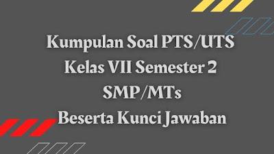 Download Kumpulan Soal PTS/UTS Kelas 7 Semester 2 SMP/MTs Beserta Kunci Jawaban