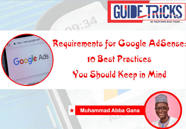 Requirements for Google AdSense:  10 Best Practices You Should Keep in Mind