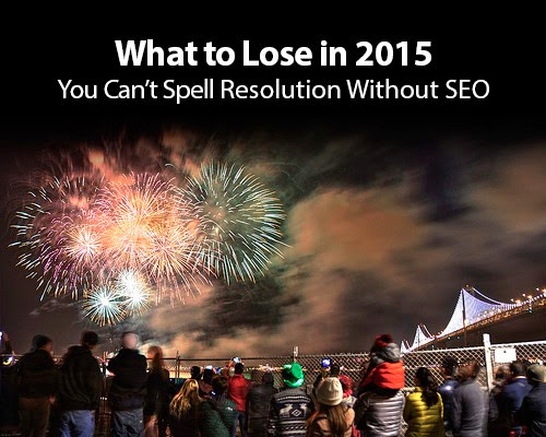 What to Lose in 2015: You Can't Spell Resolution Without SEO