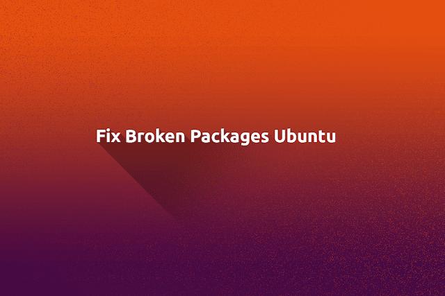 Fix Broken Packages Ubuntu