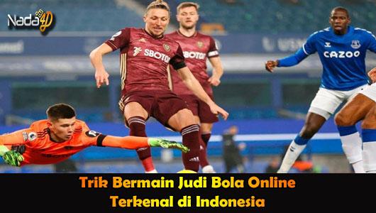 Trik Bermain Judi Bola Online Terkenal di Indonesia