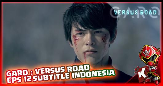 Garo : Versus Road Episode 12 Subtitle Indonesia (TAMAT)