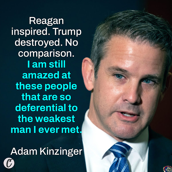Reagan inspired. Trump destroyed. No comparison. I am still amazed at these people that are so deferential to the weakest man I ever met. — GOP Rep. Adam Kinzinger of Illinois