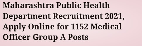 Maharashtra Public Health Department Recruitment 2021, Apply Online for 1152 Medical Officer Group A Posts