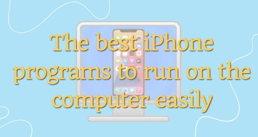 The best iPhone programs to run on the computer easily