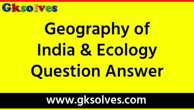 Geography Of India And Ecology Question Answer - RRB NTPC, Group-D, SSC, WBCS, UPSC