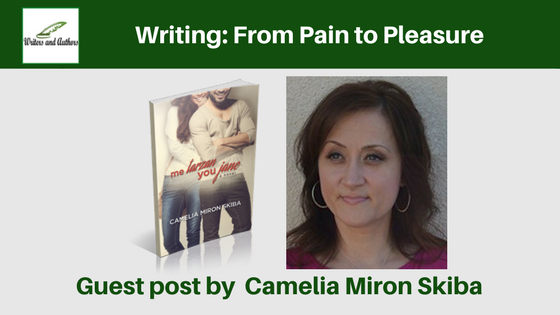 Writing: From Pain to Pleasure, guest post by Camelia Miron Skiba