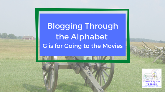 A Mom's Quest to Teach logo; Blogging Through the Alphabet: G is for Going to the Movies; background image of cannon