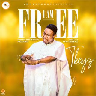[Audio + Video] I am Free By T'Keyz