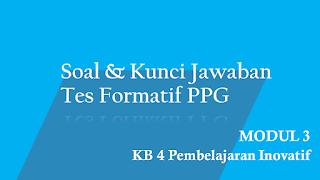 Soal dan Kunci Jawaban Tes Formatif Modul 3 KB 4 PPG 2020 Terbaru