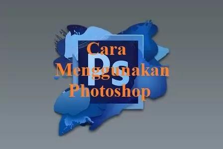 cara_menggunakan_photoshop_di_laptop