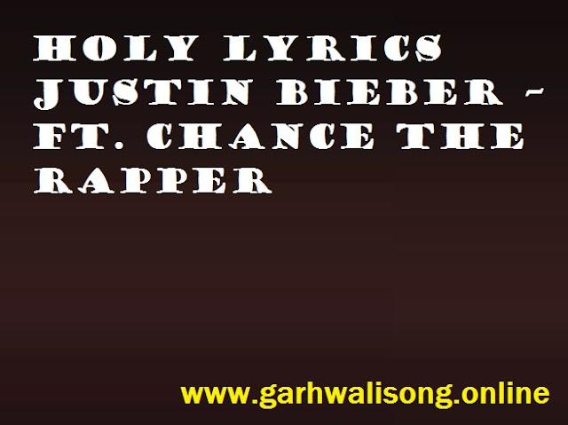 Holy Lyrics Justin Bieber – ft. Chance The Rapper