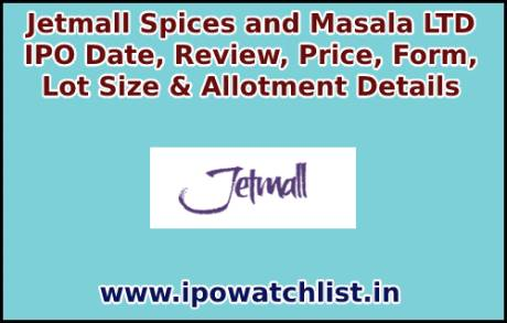 Jetmall Spices and Masala LTD IPO Date, Review, Price, Form, Lot Size & Allotment Details