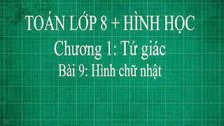 Toán lớp 8 Bài 9 Hình chữ nhật + dấu hiệu nhận biết hình chữ nhật 3 | hình học thầy lợi