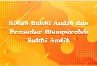 Sifat Bukti Audit dan Prosedur Memperoleh Bukti Audit
