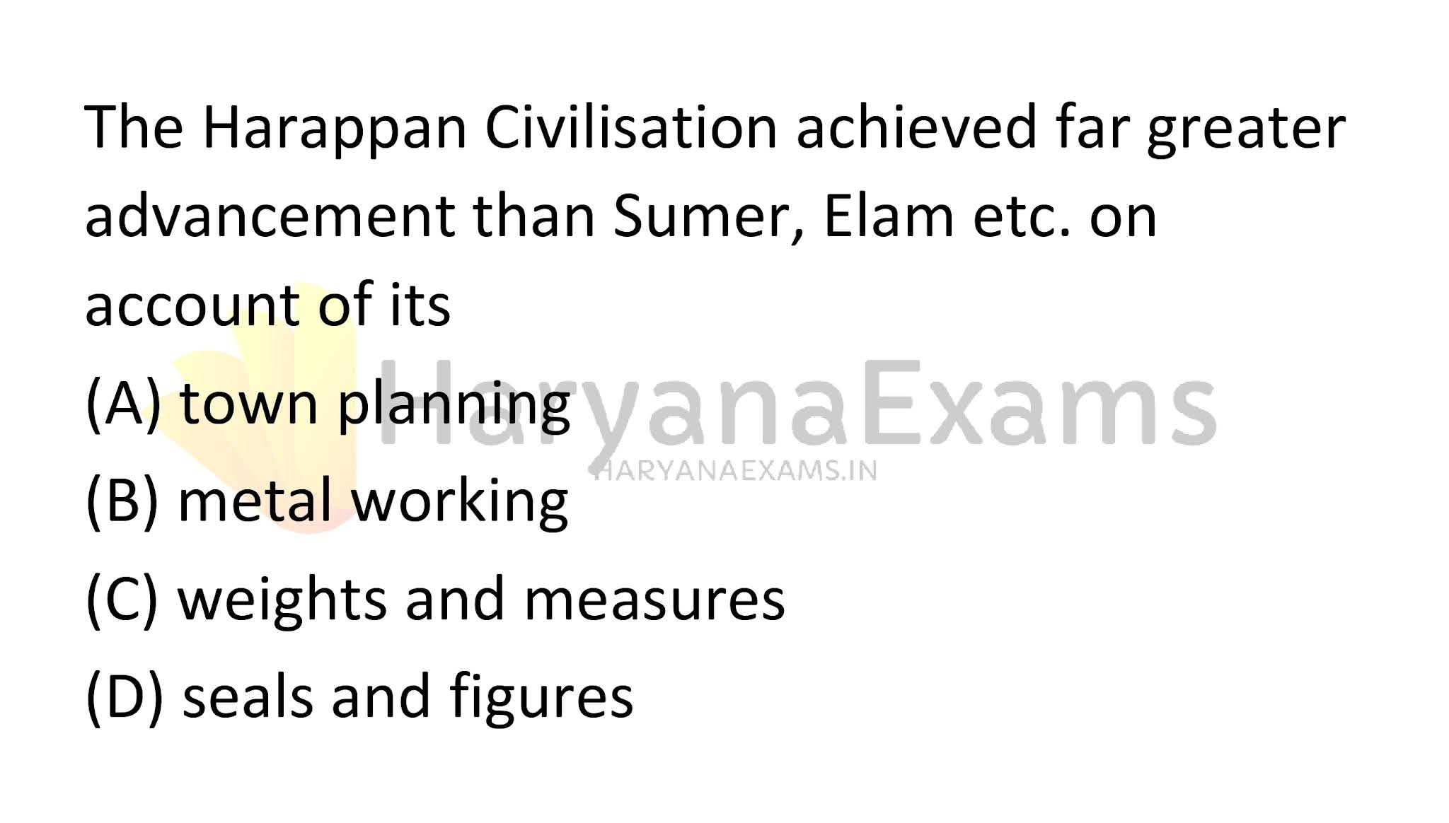 The Harappan Civilisation achieved far greater advancement than Sumer, Elam etc. on account of its