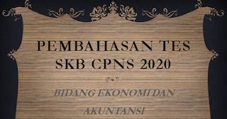 PEMBAHASAN TES SKB CPNS 2020 BIDANG EKONOMI DAN AKUNTANSI