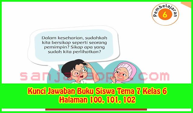 Kunci Jawaban Tema 7 Kelas 6 Halaman 100, 101, 102