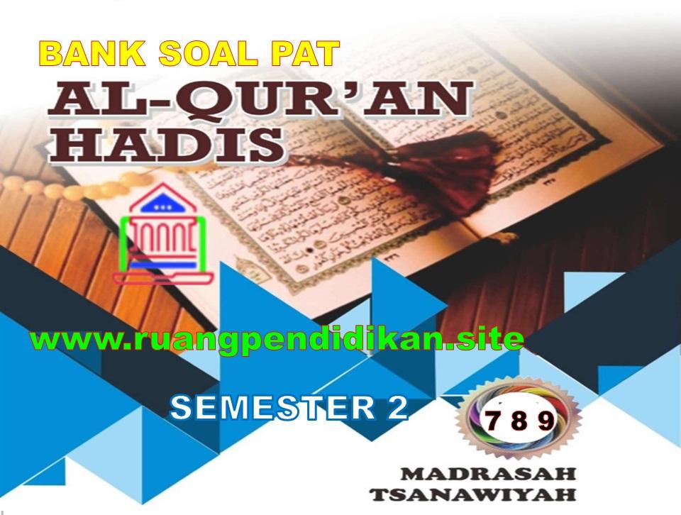 Soal PAT Al-Qur'an Hadis Kelas 7 8 9 MTs