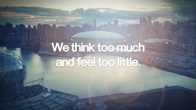 Chúng ta nghĩ quá nhiều nhưng lại cảm nhận quá ít