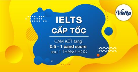 Khóa học IELTS cấp tốc 1 tháng cam kết tăng band score từ 0.5 đến 1