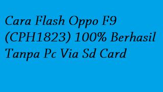 Cara Flash Oppo F9 (CPH1823) 100% Berhasil Tanpa Pc Via Sd Card