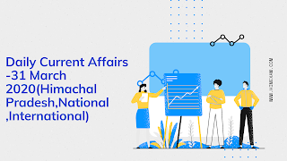 Daily Current Affairs -31 March 2020(Himachal Pradesh,National ,International)