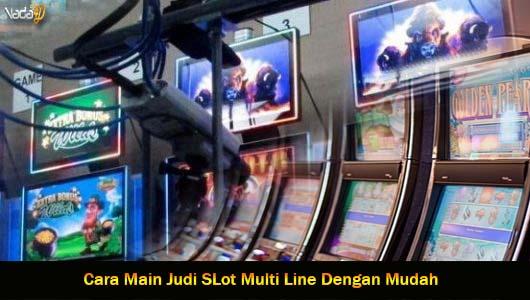 Cara Main Judi SLot Multi Line Dengan Mudah