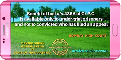 Benefit of bail u/s.436A of Cr.P.C. is available only to under-trial prisoners and not to convicted who has filed an appeal