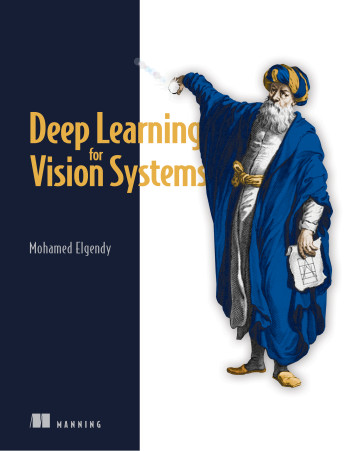 Deep Learning for Vision Systems Mohamed Elgendy PDF - Download for Free