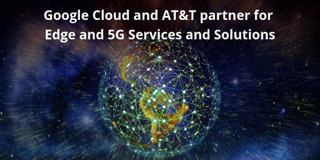 Google Cloud and AT&T partner for Edge and 5G Services and Solutions