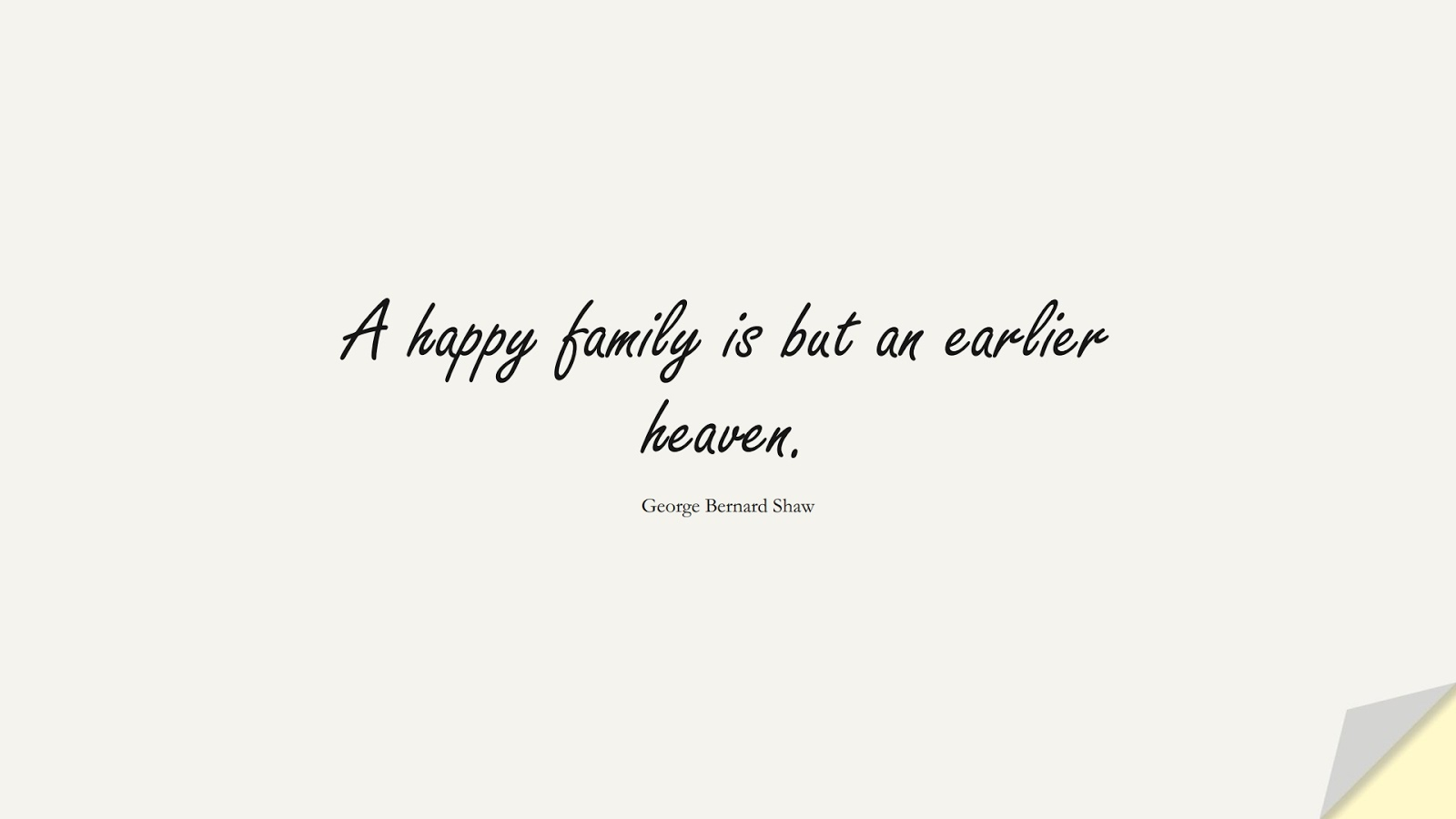 A happy family is but an earlier heaven. (George Bernard Shaw);  #FamilyQuotes