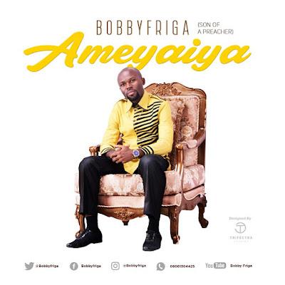 Music: Ameyaiya [You Are Beautiful] – Bobby Friga