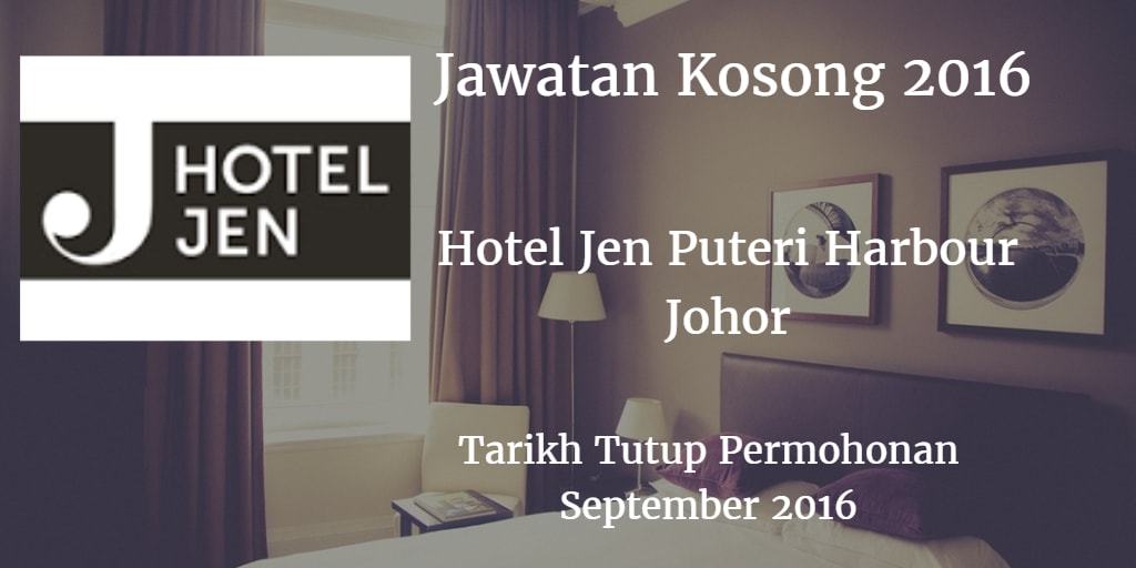 Jawatan Kosong Hotel Jen Puteri Harbour Johor September 2016