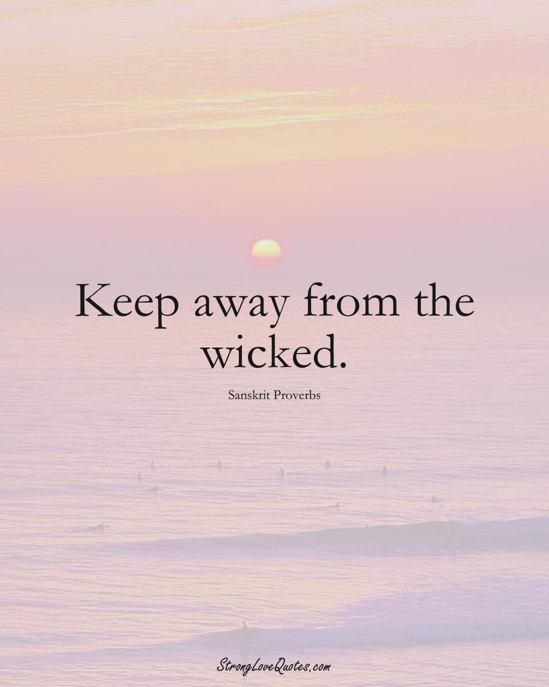 Keep away from the wicked. (Sanskrit Sayings);  #aVarietyofCulturesSayings