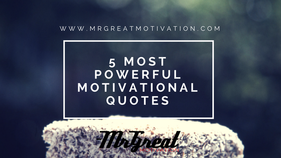 5 Most Powerful Motivational Quotes