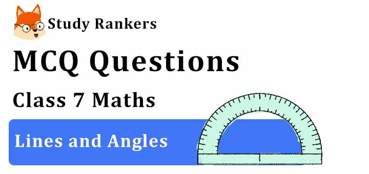 MCQ Questions for Class 7 Maths: Ch 5 Lines and Angles