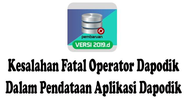 Inilah Kesalahan Fatal Operator Dapodik Dalam Pendataan Aplikasi Dapodik