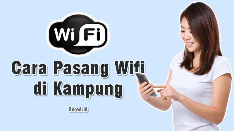 Cara Pasang Wifi di Kampung dan Rincian Biayanya