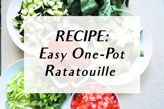 Life With Audrey: RECIPE: Easy One-Pot Ratatouille