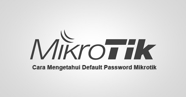 MikroTik Default Usernames and Passwords